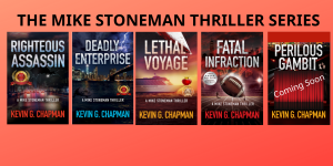 The Mike Stoneman Thriller Series: Righteous Assassin, Deadly Enterprise, Lethal Voyage, Fatal Infraction, and coming soon, Perilous Gambit